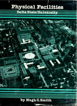 Cover, Physical Facilities: Delta State University. By Hugh C. Smith 1982